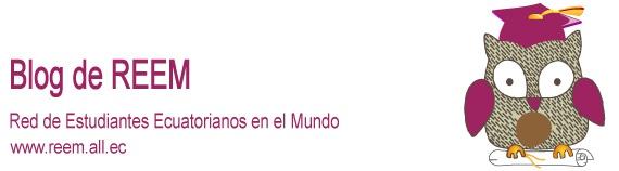 Blog de REEM - Red de Estudiantes Ecuatorianos en el Mundo